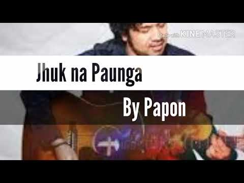 Jhuk Na Paunga By Papon