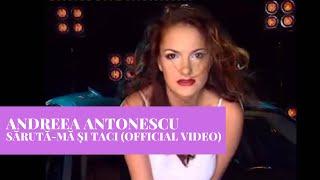 Смотреть клип Andreea Antonescu - Saruta-Ma Si Taci