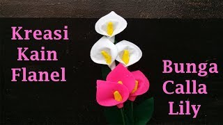 Cara Paling Mudah Membuat Bunga Calla Lily dari Kain Flanel