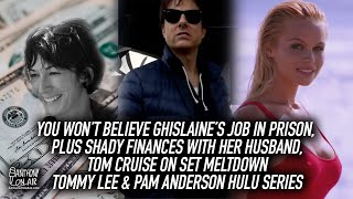 You Won't Believe Ghislaine's Prison Job, Plus Shady Finances, Tom Cruise Meltdown, Pam Anderson