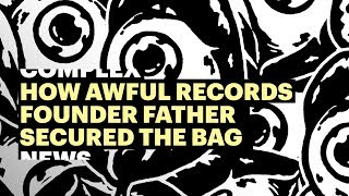 Father's All Grown Up: How Awful Records' Founder Secured the Bag
