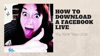How To Download a Facebook Live - Facebook Video NEW in 2018