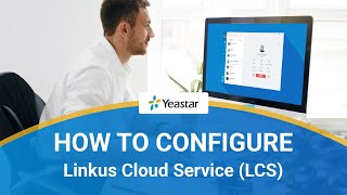 How to Set up Linkus Cloud Service (LCS) on Yeastar P-Series PBX System | Configuration