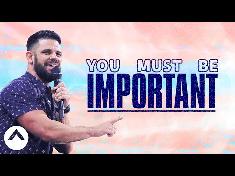 You Must Be Important | Savage Jesus | Pastor Steven Furtick