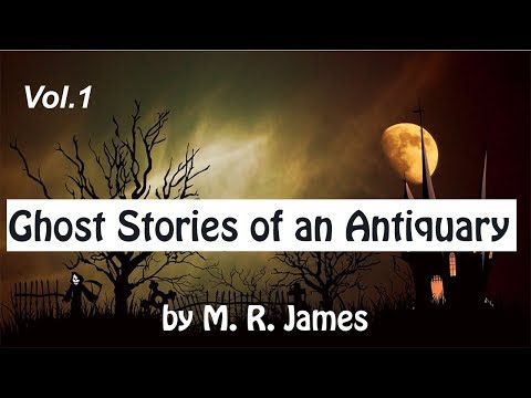 Ghost Stories of an Antiquary by M.R.James  Vol.1| Full Audi