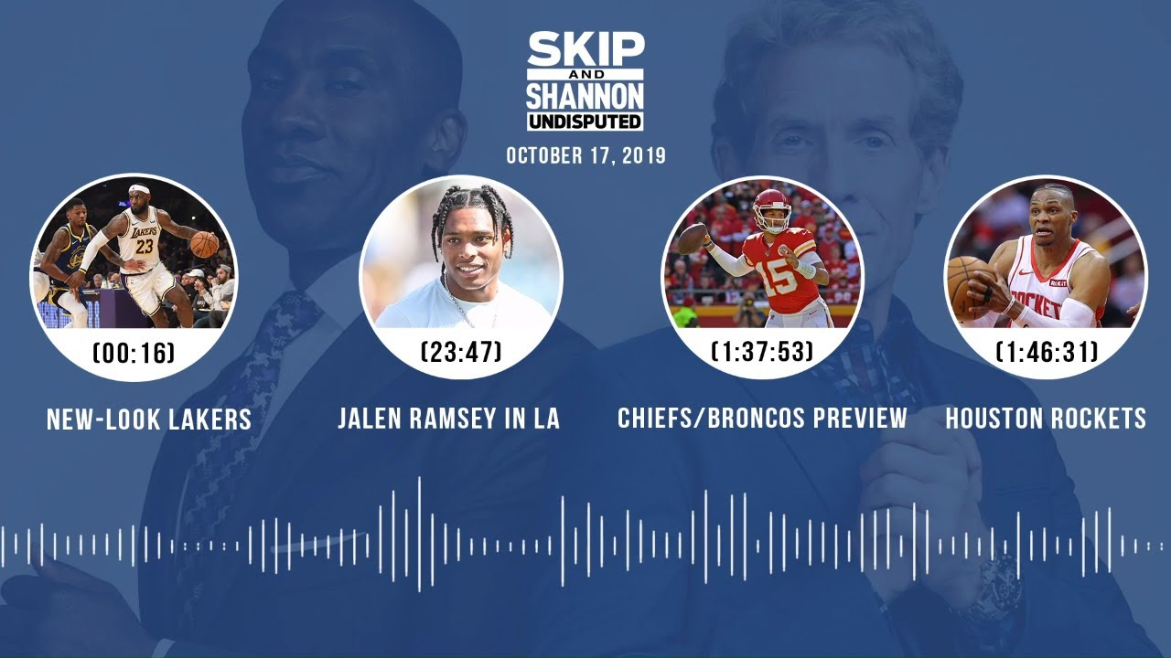 UNDISPUTED Audio Podcast (10.17.19) with Skip Bayless, Shannon Sharpe & Jenny Taft