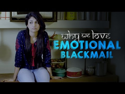 Why We Love Emotional Blackmail | Being Indian