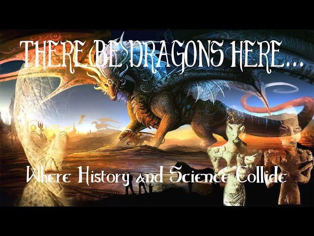 There Be Dragons Here: Where History and Science Collide PART 1