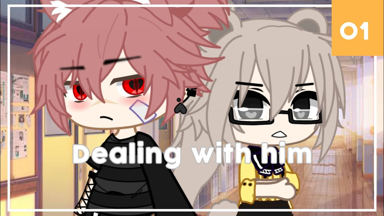 Download Dealing with him    Episode 1    Gacha Club Series