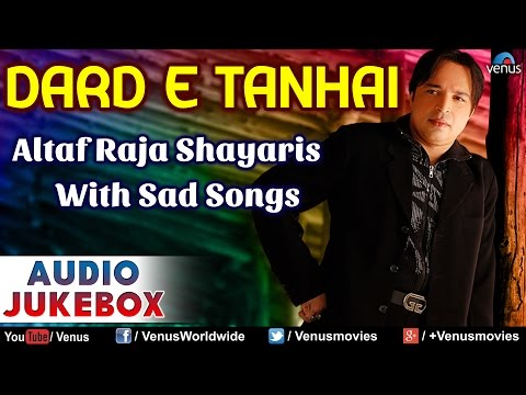 DARD E TANHAI : Altaf Raja Shayaris With Sad Songs ~ Hindi Shayaris - Audio Jukebox