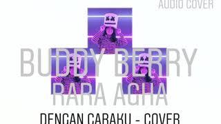 Buddy Berry Feat. Rara Agha Cover - ( Arsy W Feat. Brisia Jodie - Dengan Caraku ) Tunggu Videonya !!
