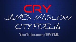 CRY - LYRICS - JAMES MASLOW Ft. CITY FIDELIA