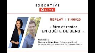 EXECUTIVE LIVE (11/6) - Etre et rester en QUÊTE DE SENS avec Marc de la Ménardière