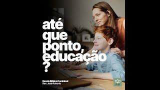 EBD | Até que ponto, educação? - Rev. José Roberto