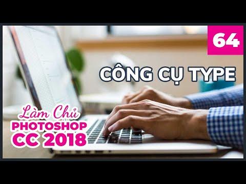 Bài 64: Công Cụ Type | Làm Chủ Photoshop CC 2018