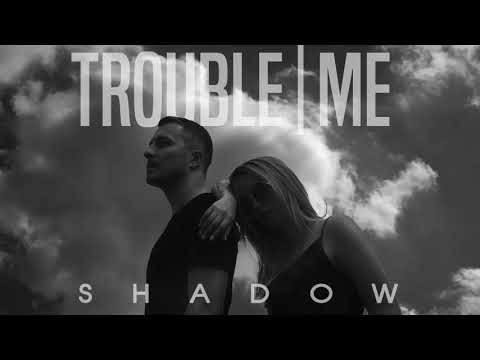 Trouble|Me - Shadow