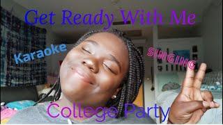 GRWM College Party | Karaoke, Singing & Makeup