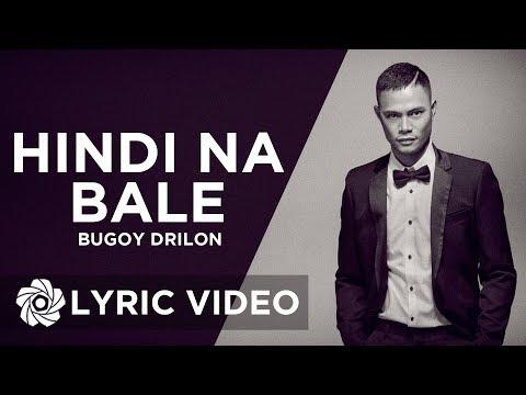 Hindi Na Bale - Bugoy Drilon (Lyrics)