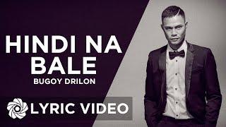 Bugoy Drilon - Hindi Na Bale (Lyrics)