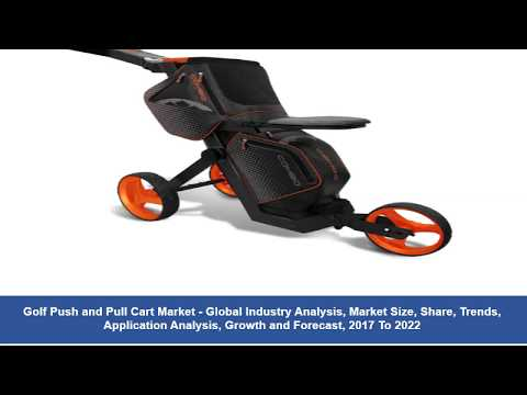 Golf Push and Pull Cart Market Analysis and Forecast 2017-2022