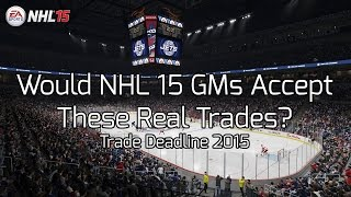 Would NHL 15 GMs Accept These Real Trades? Trade Deadline 2015