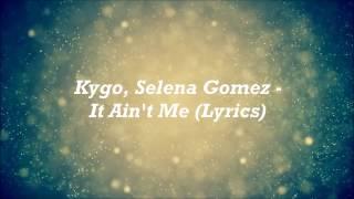 Kygo, Selena Gomez - It Ain't Me (Lyrics)