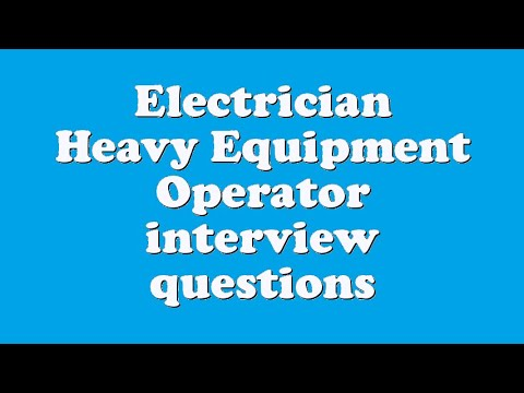 Electrician Heavy Equipment Operator Interview Questions