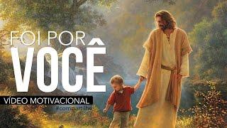 A PASCOA FOI POR VOCÊ - VÍDEO MOTIVACIONAL ( JESUS CRISTO )