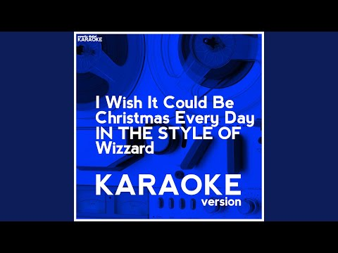 I Wish It Could Be Christmas Every Day (In The Style Of Wizzard) (Karaoke Version)