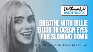 Breathe With Billie Eilish To Ocean Eyes For Slowing Down