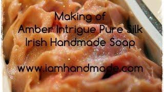 Making Amber Intrigue Pure Silk Irish Handmade Soap Www.iamhandmade.com