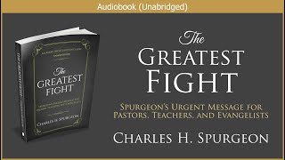 The Greatest Fight | Charles H. Spurgeon | Free Christian Audi…