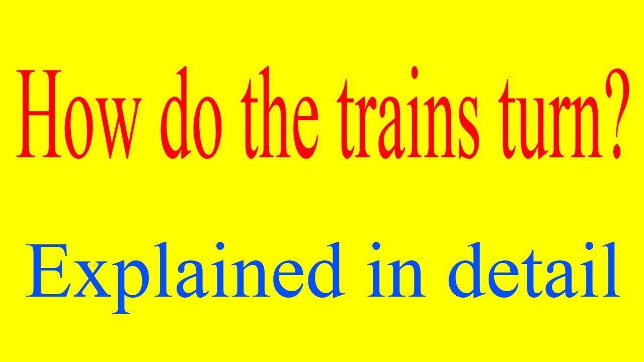 how do trains turn ? how does a train turn around ? how do trains turn  around ? turning of trains