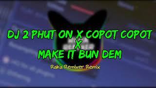 DJ 2 PHUT ON X COPOT COPOT X MAKE IT BUN DEM (Raka Remixer Remix)