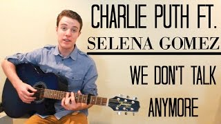 Charlie Puth ft. Selena Gomez - We Don't Talk Anymore | Guitar Lesson & Chords