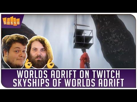 Worlds Adrift on Twitch - The Skyships of Worlds Adrift.