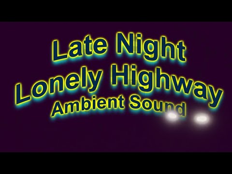 Late Night Lonely Highway Ambient Sound  Cars & Trucks Wizz Past