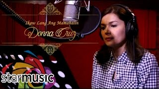 Download Donna Cruz - Ikaw Lang Ang Mamahalin (Recording Session) MP3 song and Music Video