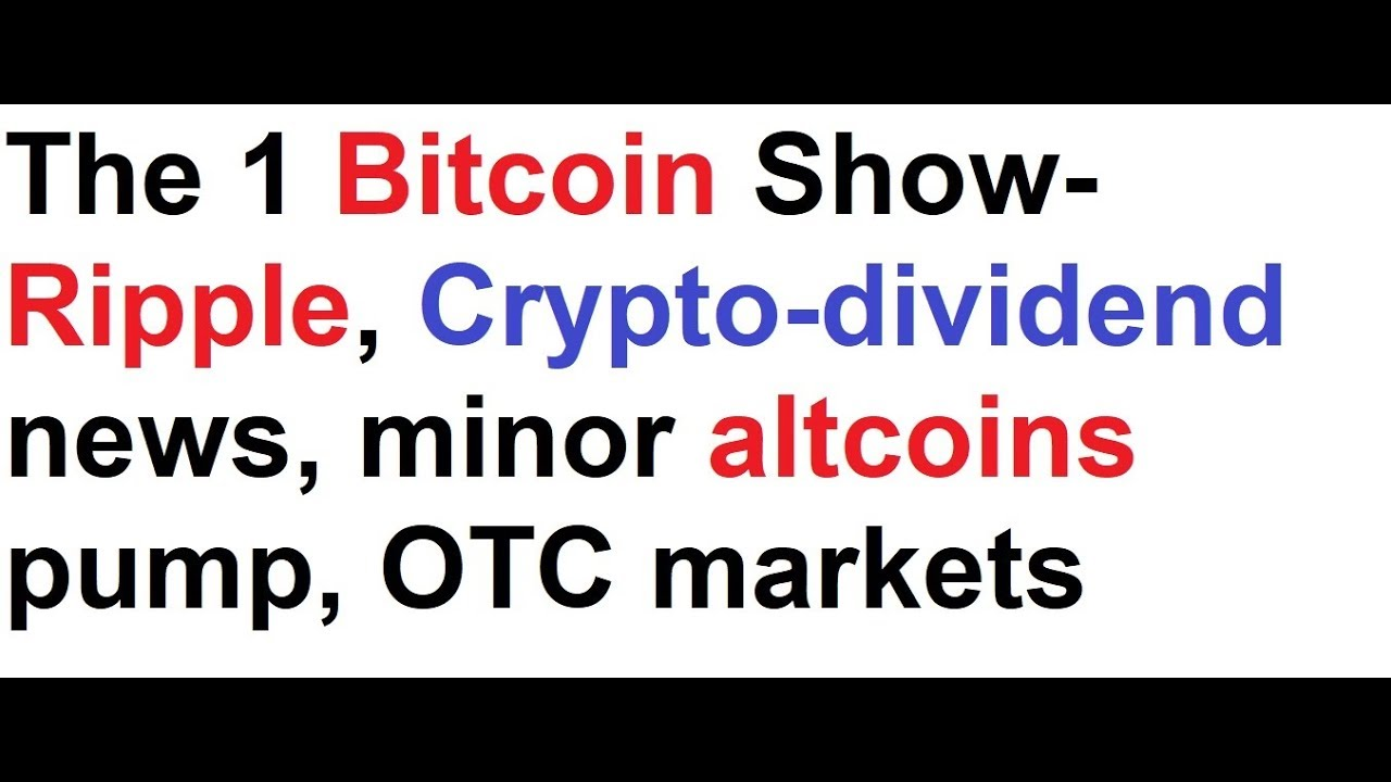 The 1 bitcoin show ripple crypto dividend news minor altcoins the 1 bitcoin show ripple crypto dividend news minor altcoins pump otc markets ccuart Image collections