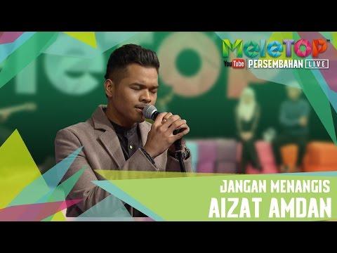 Jangan Menangis -  Aizat Amdan -  Persembahan LIVE MeleTOP Episod 231 [4.4.2017]