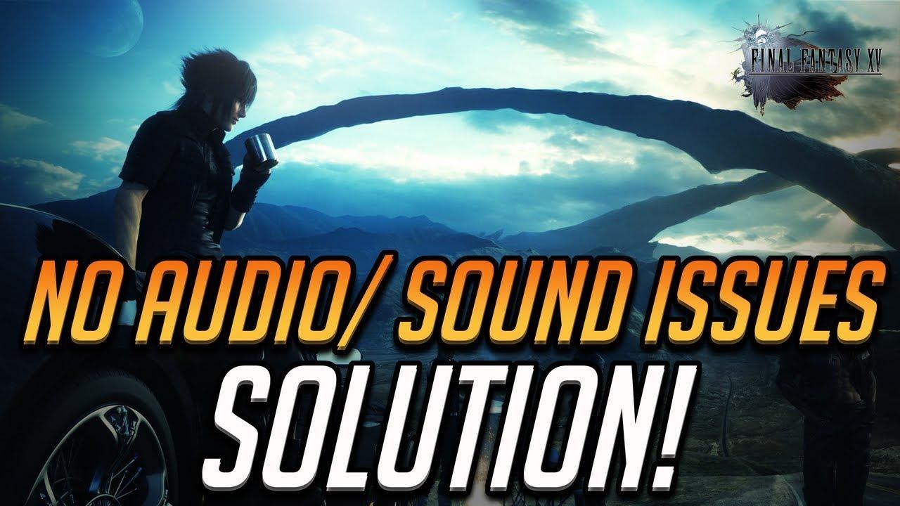 Final Fantasy XV No Audio/Sound Issues FIX!
