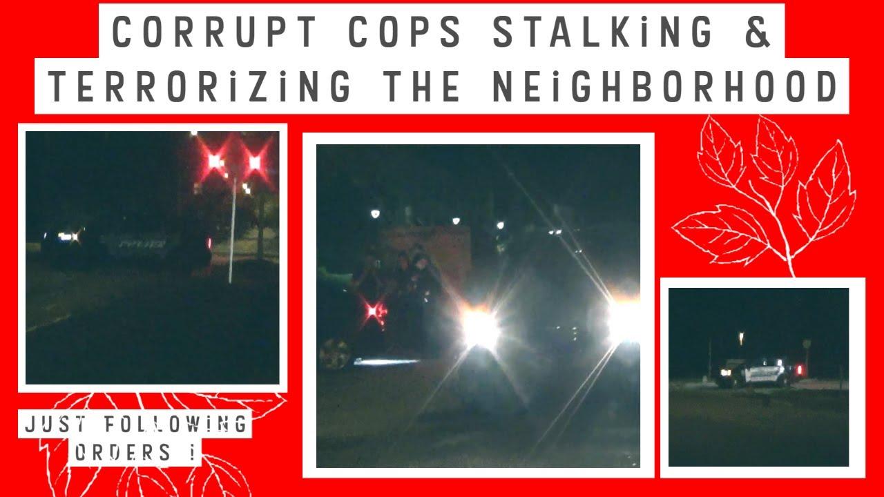 Corrupt Cops Stalking and Terrorizing the Neighborhood
