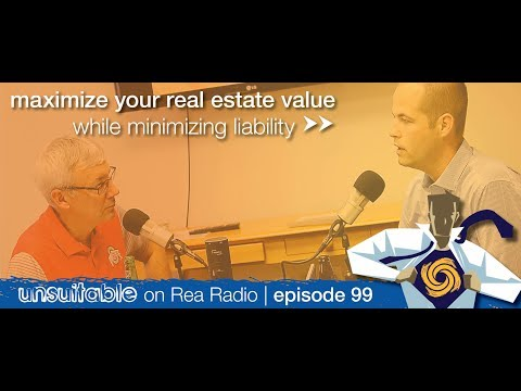 099 | How To Maximize Your Real Estate Value (While Minimizing Liability)