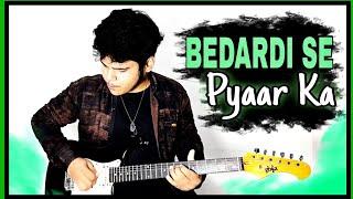 Bedardi Se Pyaar Ka - Jubin Nautiyal - Electric Guitar Cover By Pranav Saxena