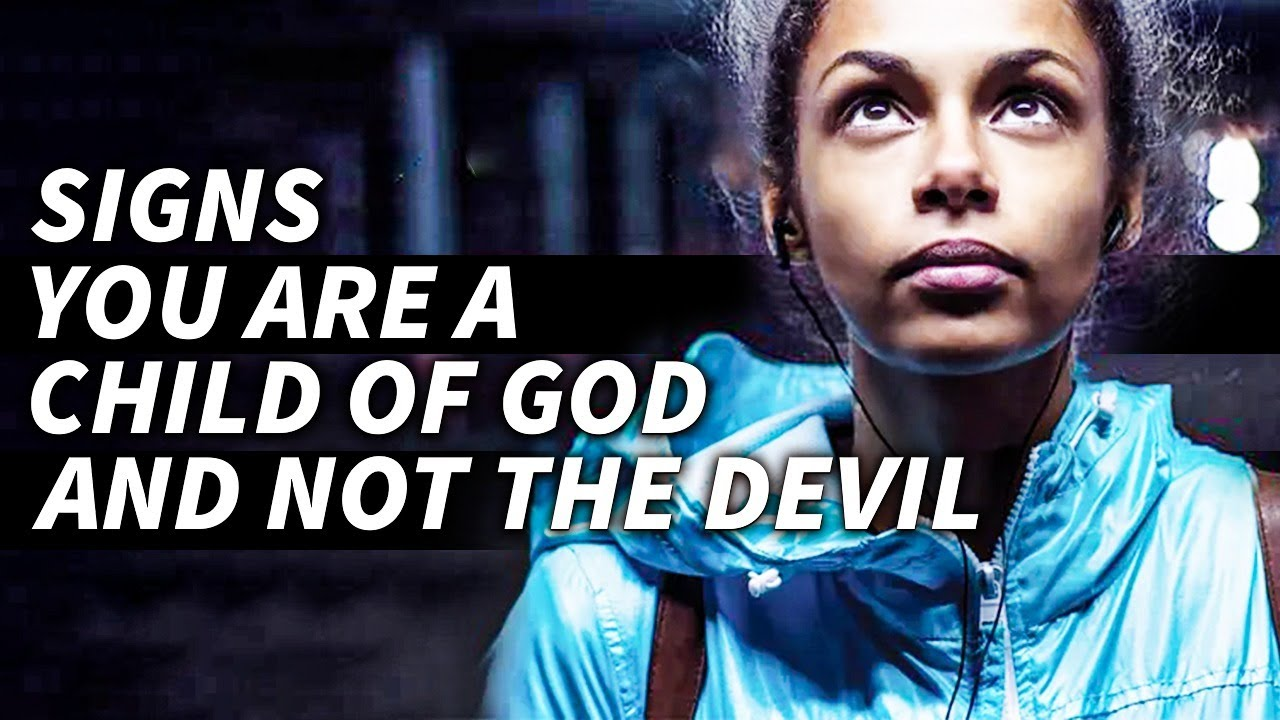 Signs That Show You That You Are A Child Of God & Not The Devil