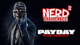 Nerd³ Challenges! Rob a Bank Solo! - Payday: The Heist