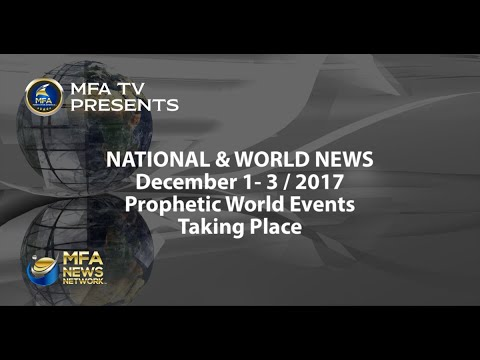 MFA National/World News (December 1 - 3 2017) - Prophetic World Events Are Underway