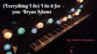(Everything I Do) I Do It for You- Bryan Adams| Piano and Lyrics cover by Adeline Sequeira
