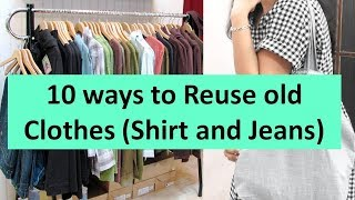 10 Awesome ways to Reuse or Re-purpose old clothes {Shirts and Jeans} | Learning Process