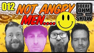 The Ideal Ohm Show - Episode 12: Not Angry Men